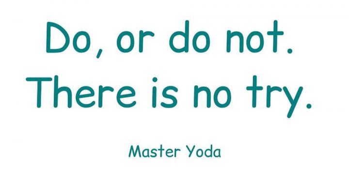 do or do not there's no try
